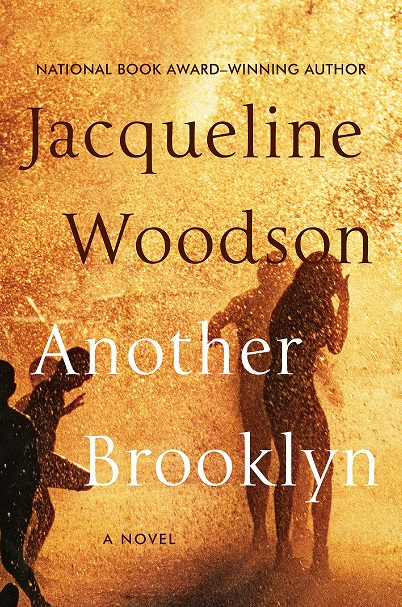 ANOTHER BROOKLYN (Amistad/an imprint of HarperCollinsPublishers; on sale August 9, 2016; $25.99), the first novel for adult readers in twenty years from National Book Award winner and New York Times bestselling author Jacqueline Woodson