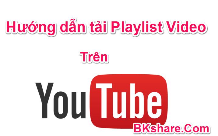 huong dan tai playlist video tren youtube