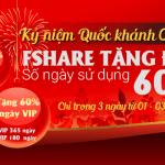[3 NGÀY DUY NHẤT] Fshare tặng đến 60% ngày sử dụng nhân dịp Quốc Khánh 02/09
