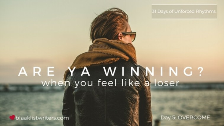 Day 5 - Winning when you feel like a loser