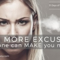Day 7 - No More Excuses! No One Can MAKE you mad!