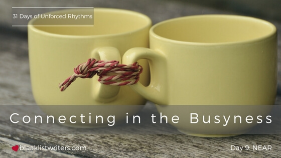 Connecting in the Busyness (Come Back to Me)