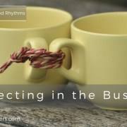 Day 9 - Connecting in the Busyness