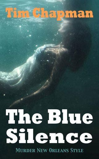 Book Cover. The Blue Silence by Tim Chapman. Murder New Orleans Style. Woman underwater.