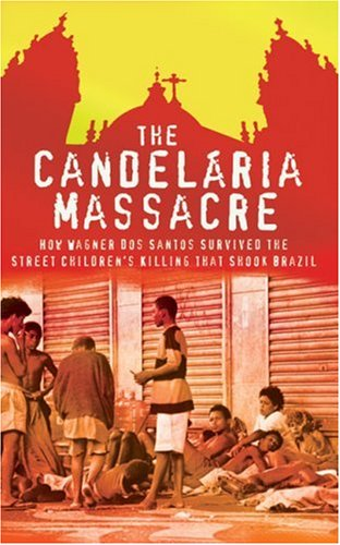 Book: The Candelaria Massacre - How Wagner dos Santos Survived the Street Children's Killing that Shook Brazil by Julia Rochester