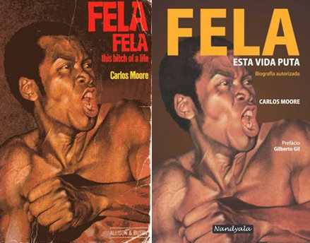 "Fela Kuit biography. Left, the original 1982 English version entitled ""Fela: This Bitch of a Life"" and right, the 2011 edition in Portuguese entitled ""Fela: Esta Vida Puta"""