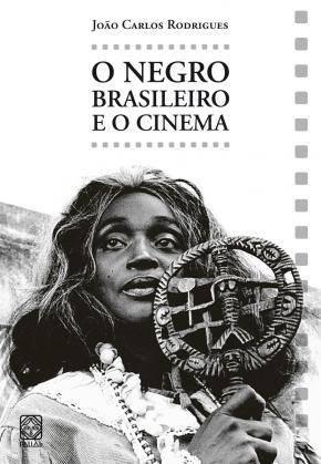 """João Carlos Rodrigues's classic book """"O negro brasileiro e o cinema"""""""