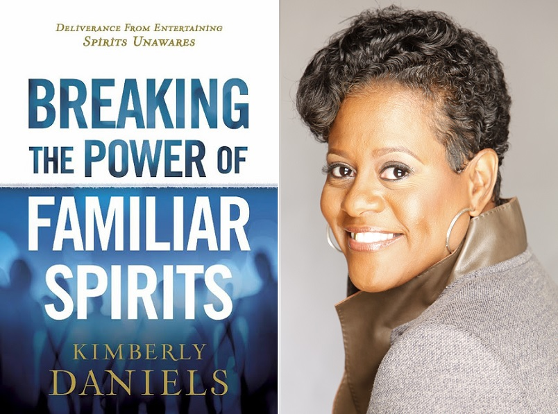 Breaking the Power of Familiar Spirits, by Kimberly Daniels