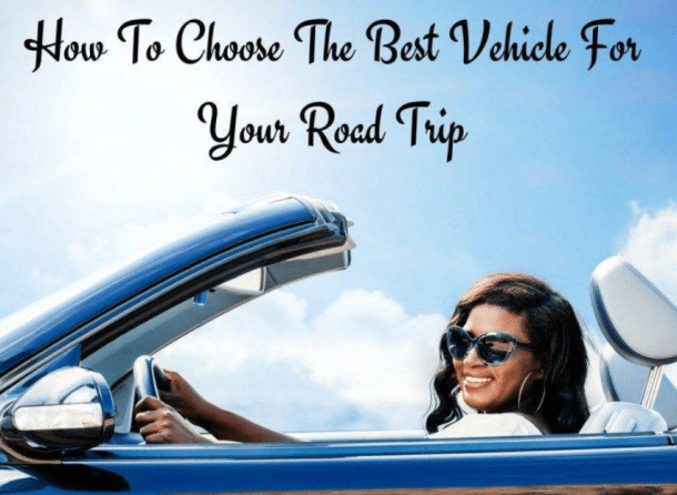 How To Choose The Best Vehicle For Your Road Trip