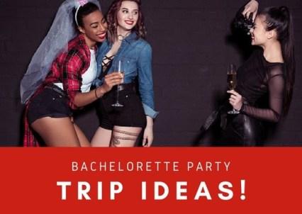 Bachelorette Trip Ideas