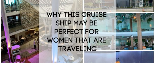 Why This Cruise Ship May Be Perfect For Women That Are Traveling