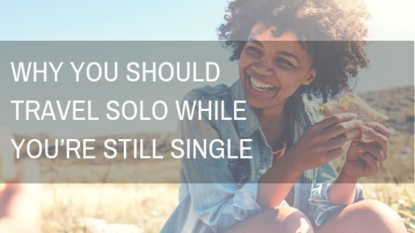 Why You Should Travel Solo While You're Still Single | Black Cruise Travel