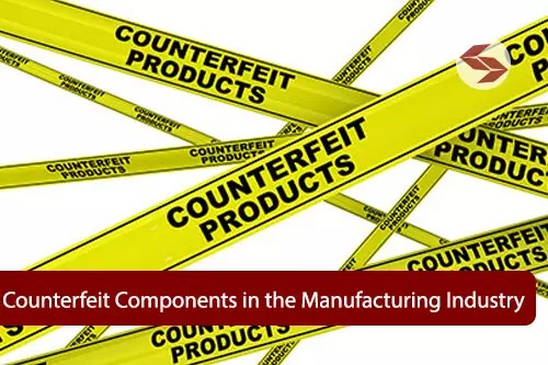 Preventing Counterfeit Components in the Manufacturing Industry
