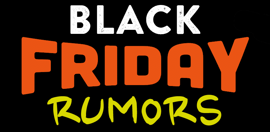Black Friday Rumors
