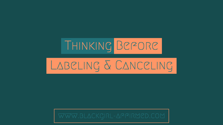 Thinking Before Labeling and Canceling