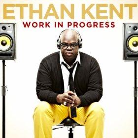 Ethan Kent - Work In Progress