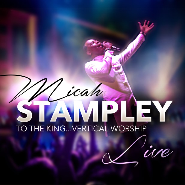 Micah Stampley - To The King... Vertical Worship