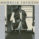 The Queen Of Gospel - Mahalia Jackson