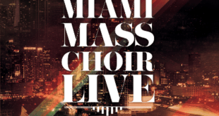 MIAMI MASS CHOIR LIVE: At The Adrienne Arsht Center
