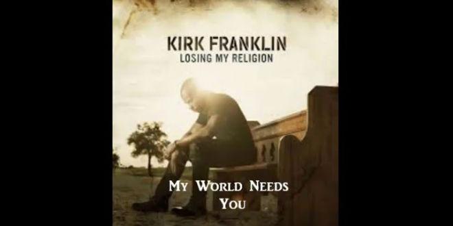 Kirk Franklin - My World Needs You