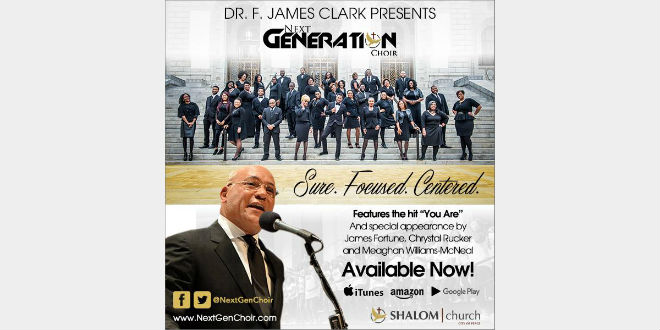 DR. F. JAMES CLARK Presents NEXT GENERATION CHOIR...SURE. FOCUSED. CENTERED.