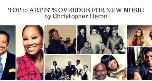 TOP 10 ARTISTS OVERDUE FOR NEW MUSIC by Christopher Heron