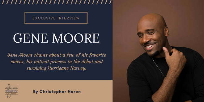 Gene Moore shares favorite voices, debut process & surviving Hurricane Harvey. | @_genemoore ‏