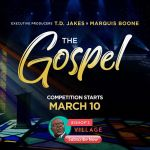"""Singing competition reality show """"THE GOSPEL"""" executive produced byT.D.Jakes &Marquis Boone, hosted byDarlene McCoy launches March 10."""