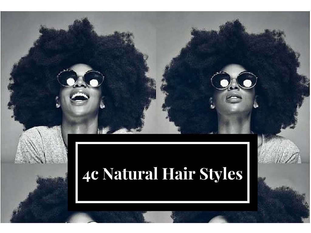 6 Natural Hairstyles For The 4c Naturalista That Are Easy To Do
