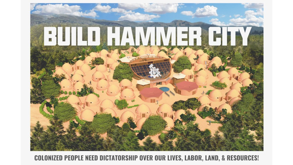 """A schematic of the proposed Hammer City. On the picture in white capital letters are the words """"Build Hammer City."""" The caption reads """"Colonized people need dictatorship over our lives, labor, land, & Resources!"""""""