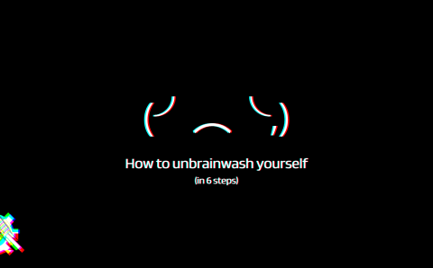 How to unbrainwash yourself in 6 steps