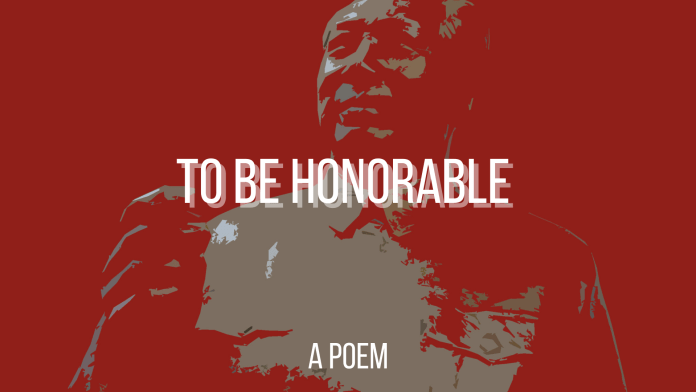 To be honorable (a poem) feature image