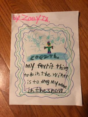 Dragging my name in the snow – Zoey, age 6