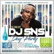 DJ SNS DAYPARTY @ LABEL FRIDAY FEB 24TH - WWW.DJSNSDAYPARTY.COM