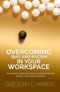 Overcoming Bias and Racism in Your Workplace: A Primer for Minorities in the Business World  by Gregory L. Harris