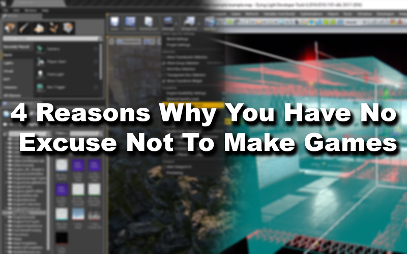 4 Reasons Why You Have No Excuse Not To Make Games