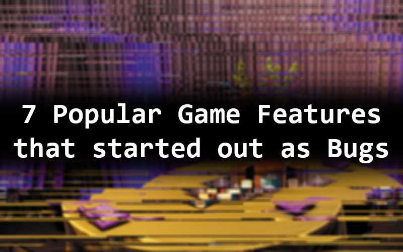 7 Popular Game Features that started out as Bugs
