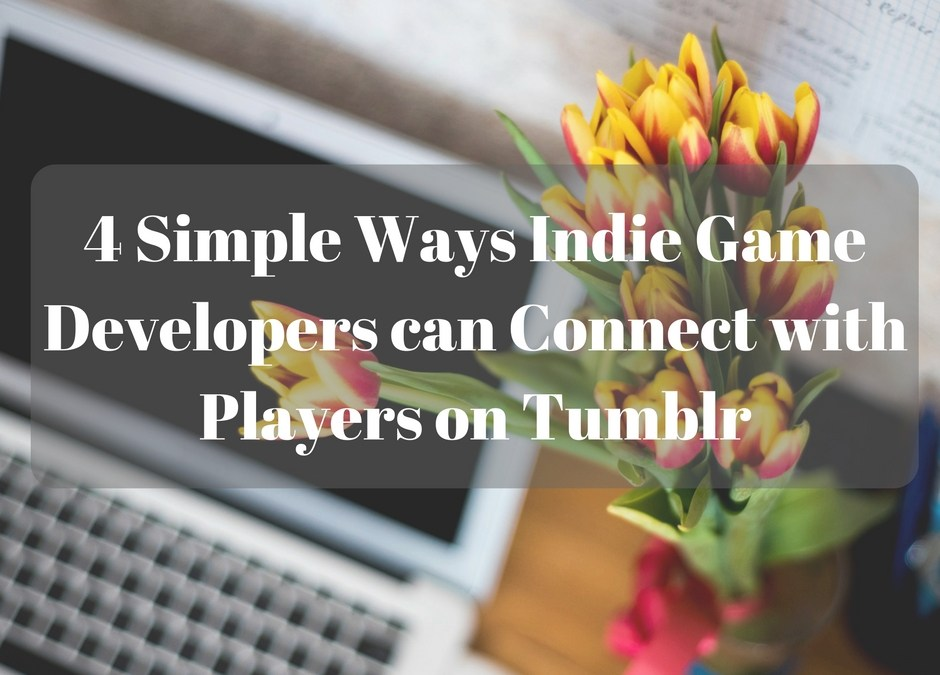 4 Simple Ways Indie Game Developers can Connect with Players on Tumblr