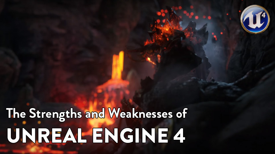 Are you Unreal Enough? A Quick Rundown of UE4's Strengths and Weaknesses.