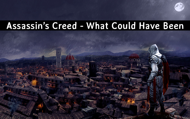 Assassin's Creed: What Could Have Been