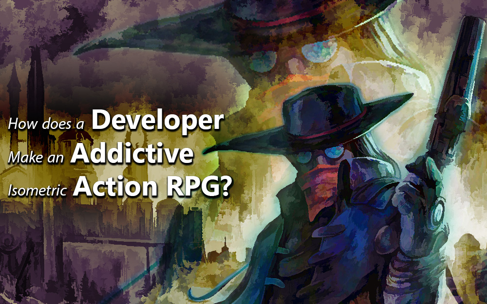 How Does a Developer Make an Addictive Isometric Action RPG?