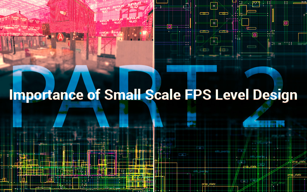 Importance of Small Scale FPS Level Design – Independent Development