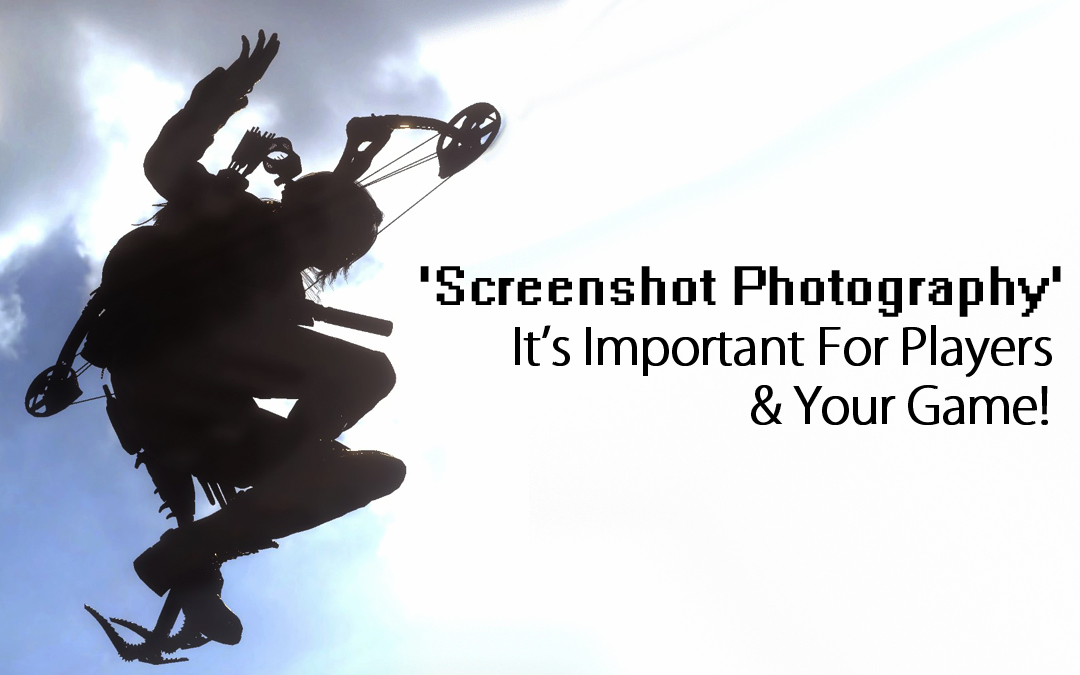 Screenshot Photography: It's Important For Players & Your Game!
