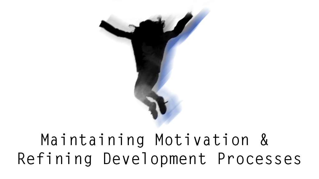 Maintaining Motivation and Refining Development Processes