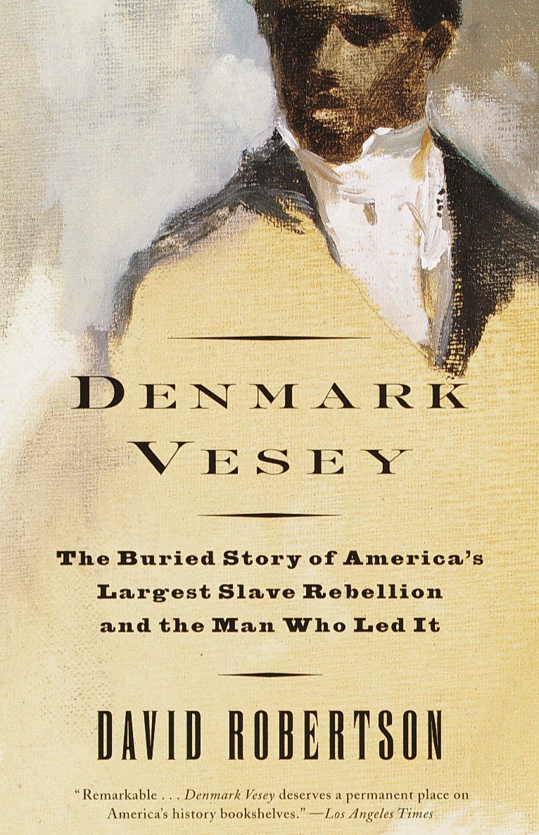 Denmark-Vesey-The-Buried-Story-of-Americas-Largest-Slave-Rebellion-and-the-Man-Who-Led-It Denmark Vesey Books To Add To Your Library