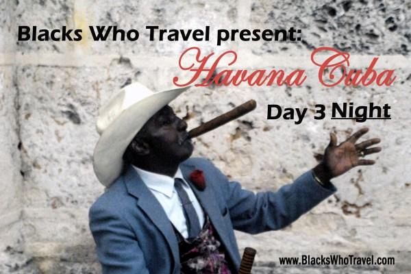 Havana Cuba Day by Day - day 3 continues the Sites and Sounds of the Cuban nightlife