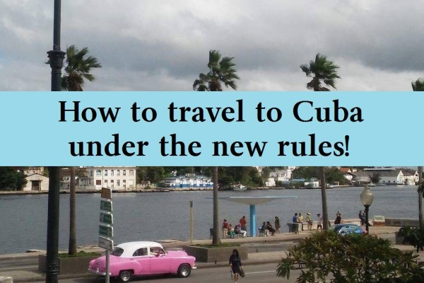 How to travel to Cuba under the new travel rules!