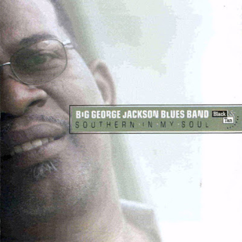 Black to the Music - Big George Jackson - 2003 - Southern In My Soul