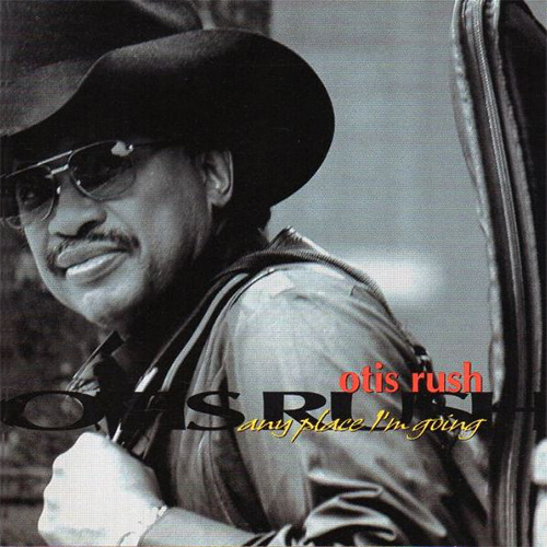Black to the Music - Otis Rush - 1998 Any Place I'm Going