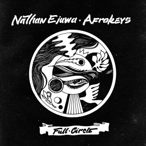 Nathan Ejuwa and Afrokeys - Full CIrcle EP